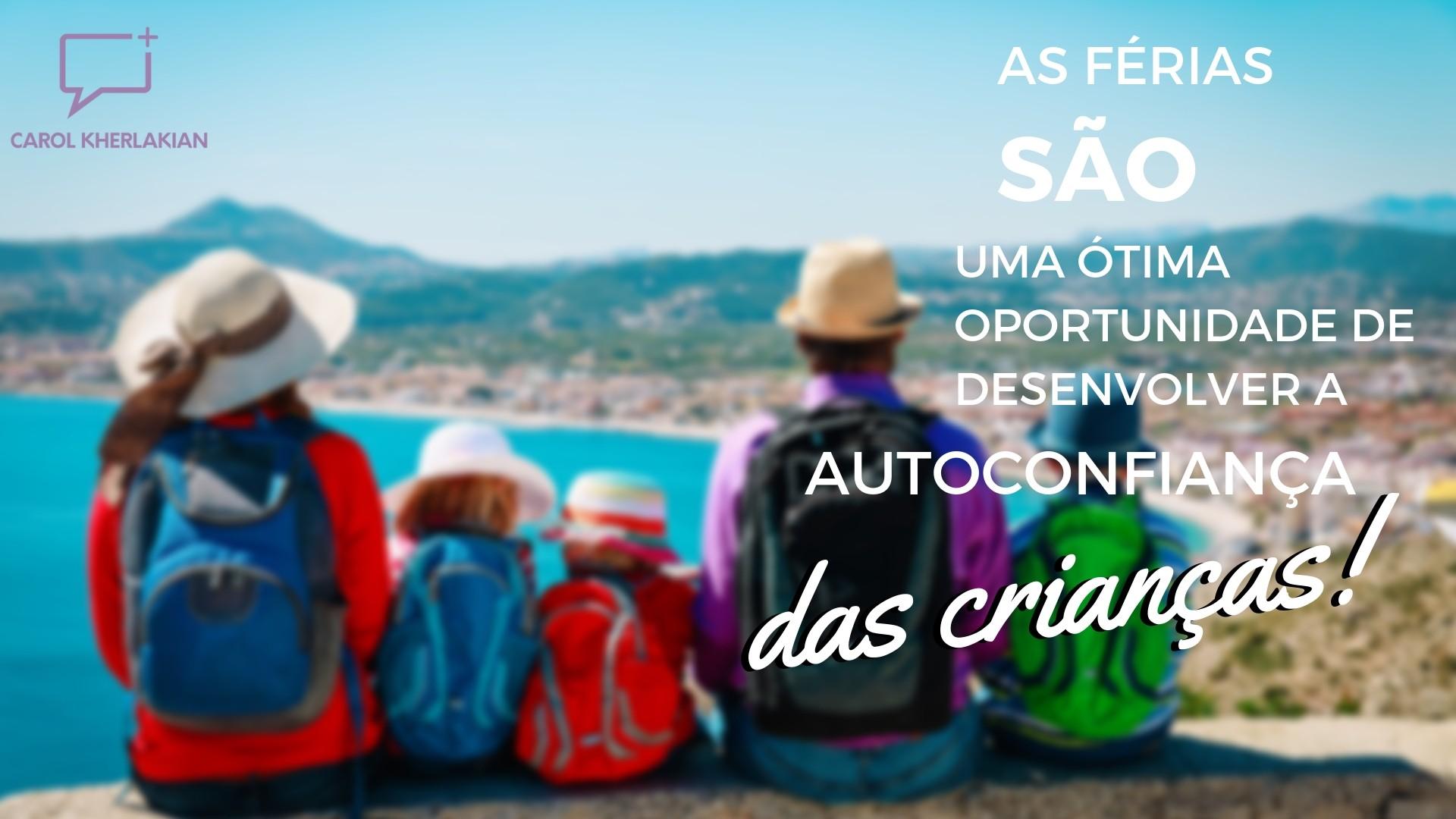 As férias são uma ótima oportunidade de desenvolver a autoconfiança nas crianças